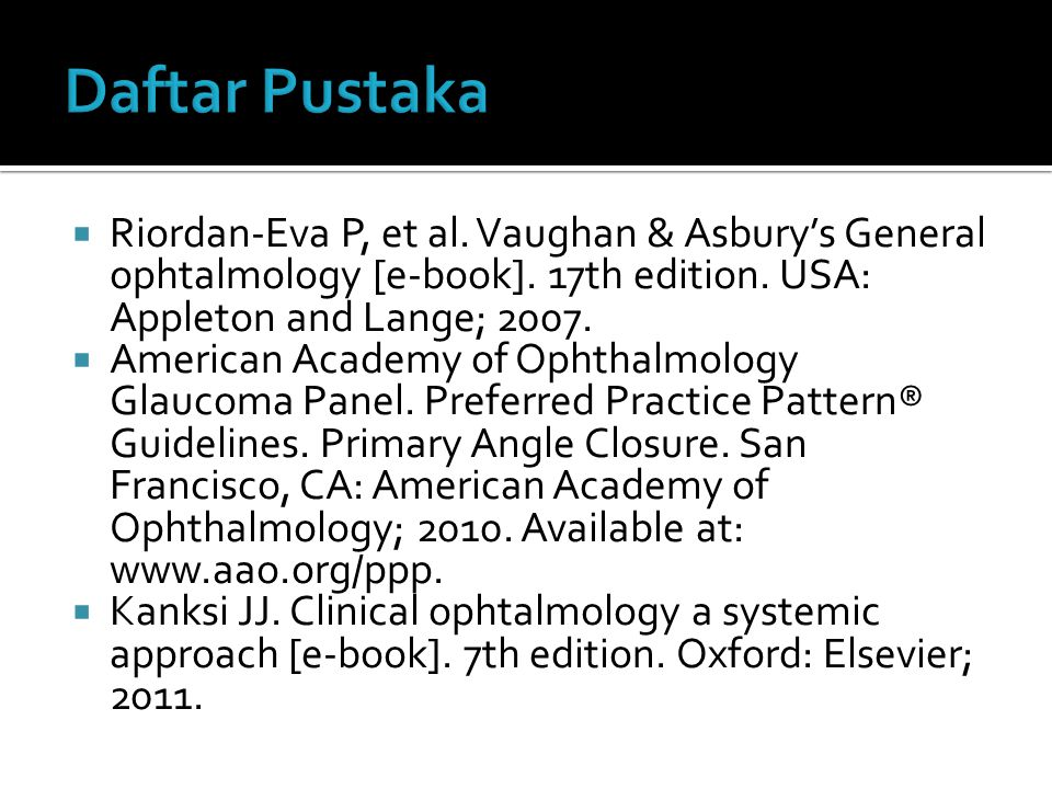 Daftar Pustaka Riordan-Eva P, et al. Vaughan & Asbury's General ophtalmology [e-book]. 17th edition. USA: Appleton and Lange; 2007.